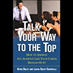 Talk Your Way to the Top: How to Address Any Audience Like Your Career Depends on It | Jeffrey Krames,Laura Daley-Caravella