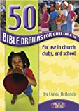 50 Bible Dramas for Children: For Use in Church, Clubs and School