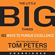 The Little Big Things: 163 Ways to Pursue EXCELLENCE | [Tom Peters]