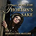 Born for Thorton's Sake Audiobook by Marcia Lynn McClure Narrated by Marcia Lynn McClure
