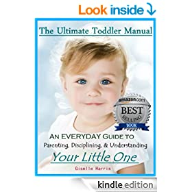 The Ultimate Toddler Manual: An Everyday Guide to Parenting, Disciplining, & Understanding Your Little One (STOP TANTRUMS)