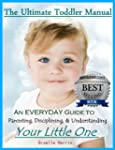 The Ultimate Toddler Manual: An Every...