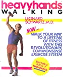 Heavyhands Walking: Walk Your Way to a Lifetime of Fitness With This Revolutionary, Commonsense Exercise System
