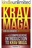 Krav Maga: For Beginners - A Comprehensive Introduction to Krav Maga (Krav Maga, Krav Maga Training, Krav Maga History) (English Edition)