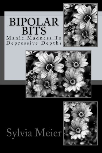 Book: Bipolar Bits - Manic Madness To Depressive Depths (My Bipolar World) (Volume 2) by Sylvia Meier