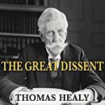 The Great Dissent: How Oliver Wendell Holmes Changed His Mind and Changed the History of Free Speech in America | Thomas Healy