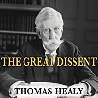 The Great Dissent: How Oliver Wendell Holmes Changed His Mind and Changed the History of Free Speech in America (       UNABRIDGED) by Thomas Healy Narrated by Danny Campbell