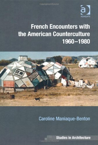 French Encounters With the American Counterculture 1960-1980 (Ashgate Studies in Architecture)