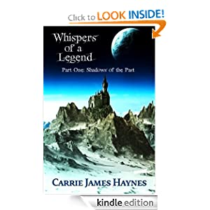 Free Kindle Book: Whispers of a Legend, Part One-Shadows of the Past, by Carrie James Haynes