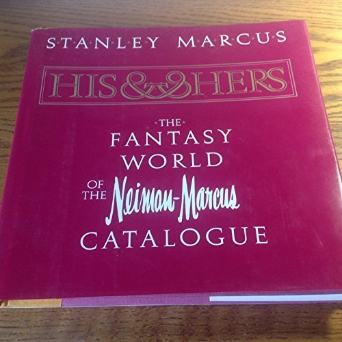 his-and-hers-the-fantasy-world-of-the-neiman-marcus-catalog-by-stanley-marcus-1982-10-18