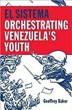 El Sistema: Orchestrating Venezuelas Youth