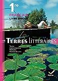 Terres littéraires Français livre unique 1re éd. 2011 - Manuel de l'élève