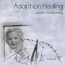 Adoption Healing: ...A Path to Recovery (       UNABRIDGED) by Joe Soll Narrated by Elan O'Connor