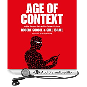 Age of Context: Mobile, Sensors, Data and the Future of Privacy (Unabridged)