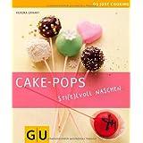 """Cake-Pops: Sti(e)lvoll naschen (GU Just Cooking)von """"Verena Erhart"""""""