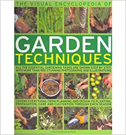 The Visual Encyclopedia Of Garden Techniques All The