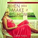 When You Make It Home (       UNABRIDGED) by Claire Ashby Narrated by Piper Brown