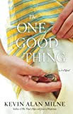 img - for The One Good Thing: A Novel book / textbook / text book