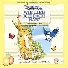 Eine Feder fürs Nest (Weißt du eigentlich, wie lieb ich dich hab?) Hörspiel von Thomas Karallus Gesprochen von: Franciska Friede