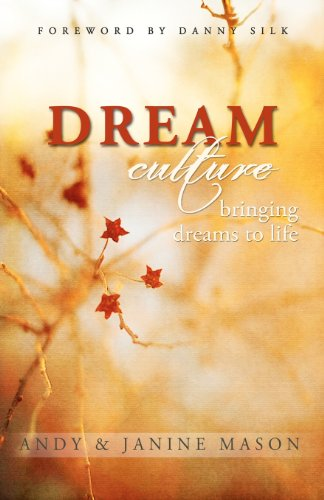 Dream Culture Bringing Dreams to Life Andy Mason Janine Mason CreateSpace Inde