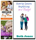 Homeschooling Book Bundle: How to Home School Your Child Without Going Crazy, How to Learn Anything on a Budget, and Homeschooling for Busy Moms