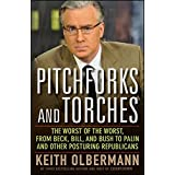 Pitchforks and Torches: The Worst of the Worst, from Beck, Bill, and Bush to Palin and Other Posturing Republicans ~ Keith Olbermann