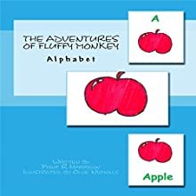 The Adventures of Fluffy Monkey: Alphabet (       UNABRIDGED) by Philip R. Harrison Narrated by Katherine Daryl