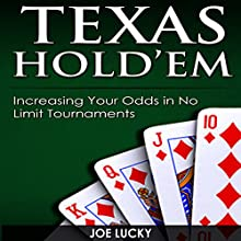 Texas Hold'em: Increasing Your Odds in No Limit Tournaments | Livre audio Auteur(s) : Joe Lucky Narrateur(s) : Millian Quinteros