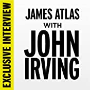 Exclusive Interview: James Atlas with John Irving | [John Irving]