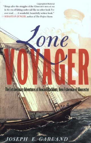 Lone Voyager: The Extraordinary Adventures Of Howard Blackburn Hero Fisherman Of Gloucester
