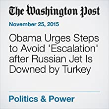 Obama Urges Steps to Avoid 'Escalation' after Russian Jet Is Downed by Turkey (       UNABRIDGED) by Juliet Eilperin, Karen DeYoung Narrated by Kristi Burns