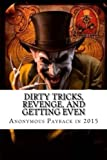 Dirty Tricks, Revenge, and Getting Even: Anonymous Payback Methods for 2015
