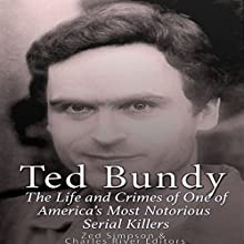 Ted Bundy: The Life and Crimes of One of America's Most Notorious Serial Killers Audiobook by  Charles River Editors, Zed Simpson Narrated by Mark Norman