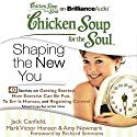 Chicken Soup for the Soul: Shaping the New You - 40 Stories on Getting Started, How Exercise Can Be Fun, To Err Is Human, and Regaining Control (       UNABRIDGED) by Jack Canfield, Mark Victor Hansen, Amy Newmark, Richard Simmons (foreword) Narrated by Buck Schirner, Joyce Bean