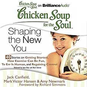 Chicken Soup for the Soul: Shaping the New You - 40 Stories on Getting Started, How Exercise Can Be Fun, To Err Is Human, and Regaining Control Audiobook