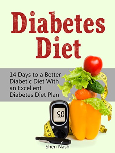 Diabetes Diet: 14 Days to a Better Diabetic Diet With an Excellent Diabetes Diet Plan (diabetic diet, diabetes diet plan, diabetic diet books,) by Sheri Nash