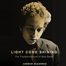 Light Come Shining: The Transformations of Bob Dylan Audiobook by Andrew McCarron Narrated by Stephen Paul Aulridge Jr.