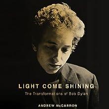 Light Come Shining: The Transformations of Bob Dylan | Livre audio Auteur(s) : Andrew McCarron Narrateur(s) : Stephen Paul Aulridge Jr.