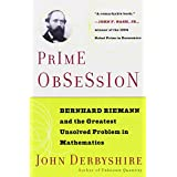 Prime Obsession: Bernhard Riemann and the Greatest Unsolved Problem in Mathematics ~ John Derbyshire
