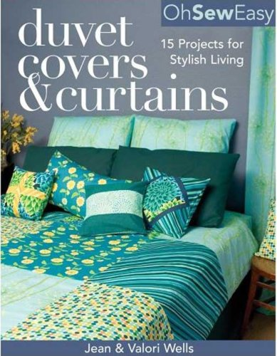 Oh Sew Easy Duvet Covers & Curtains: 15 Projects for Stylish Living, JEAN WELLS, VALORI WELLS