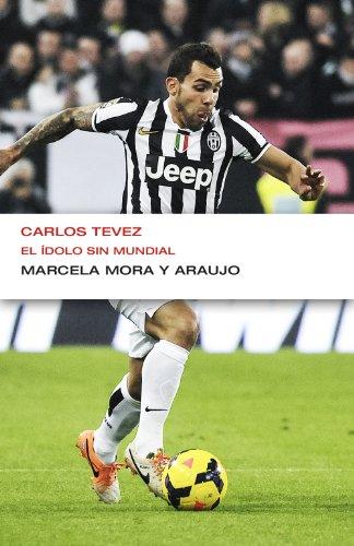 Portada del libro Carlos Tevez. El ídolo sin Mundial de Marcela Mora Y Araujo