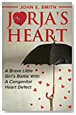 CHD: Jorja's Heart: A Brave Little Girl's Battle with a Congenital Heart Defect ( CHD )