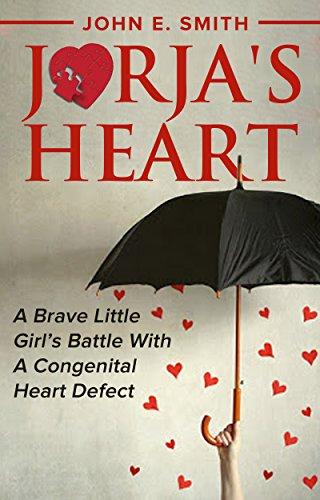 John E. Smith - Jorja's Heart: A Brave Little Girl's Battle with a Congenital Heart Defect ( CHD ) (CHD, Congenital Heart Defects, Congenital Heart Disease, and Open Heart Surgery Book 1) (English Edition)