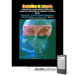 Part 2: The Grays, Alien Abductions and Genetic Creation of Humans Hybrids Race: Secret US - Extraterrestrials Operations. Hybrids Habitats and Way of Life.4th  Edition, (Aliens and hybrids among us)