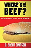 Wheres the Beef: Reclaiming the Power of God in Your Life and Ministry