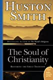 The Soul of Christianity: Restoring the Great Tradition (Plus) (0060858354) by Smith, Huston