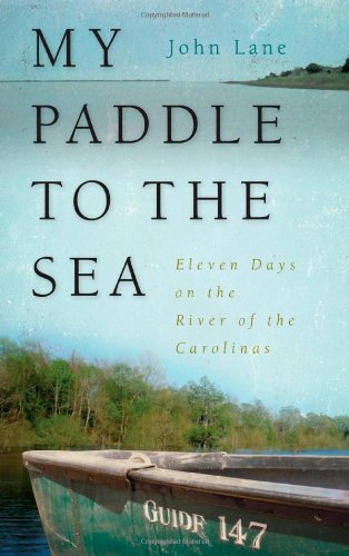 My Paddle to the Sea: Eleven Days on the River of the Carolinas (Wormsloe Foundation Nature Book)