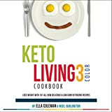 Keto Living 3 - Color Cookbook: Lose Weight with 101 All New Delicious & Low Carb Ketogenic Recipes (English Edition)