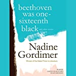 Beethoven Was One-Sixteenth Black, and Other Stories | Nadine Gordimer