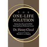 The One-Life Solution: The Boundaries Way to Integrating Work and Life ~ Henry Cloud